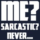 Me? Sarcastic? Never... by Ragcity