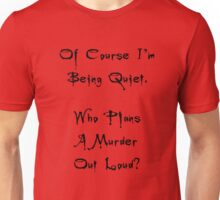 Of Course I'm Being Quiet Unisex T-Shirt