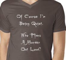 Of Course I'm Being Quiet Mens V-Neck T-Shirt