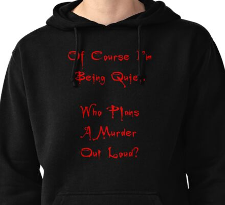 Of Course I'm Being Quiet Pullover Hoodie
