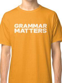 Grammar Matters Classic T-Shirt