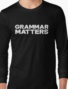 Grammar Matters Long Sleeve T-Shirt