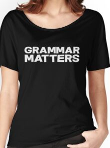Grammar Matters Women's Relaxed Fit T-Shirt