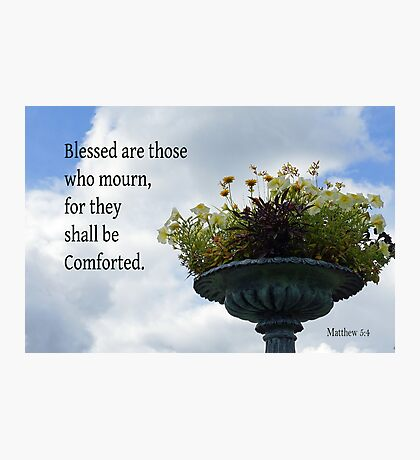 Shall be Comforted ~ Matthew 5:4 Photographic Print