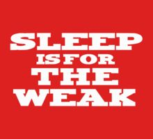 Sleep is for the Weak by LukeSimms