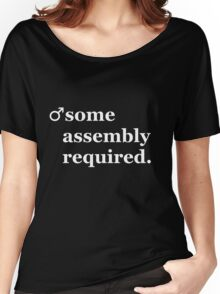 Male- Some Assembly Required. Women's Relaxed Fit T-Shirt