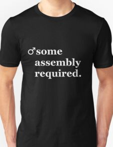 Male- Some Assembly Required. Unisex T-Shirt