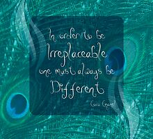 In order to be irreplaceable one must always be different by aniaarcher