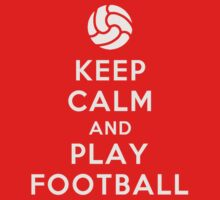 Keep Calm And Play Football by confusion