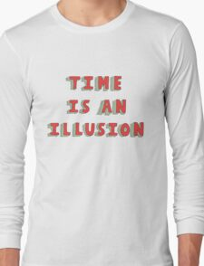 Time Is An Illusion Long Sleeve T-Shirt