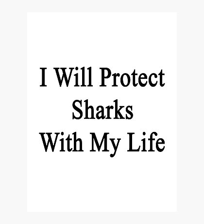 I Will Protect Sharks With My Heart  Photographic Print