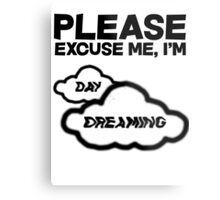 Please excuse me, I'm daydreaming Metal Print