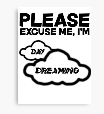 Please excuse me, I'm daydreaming Canvas Print