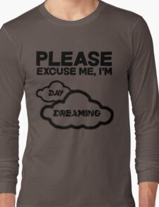 Please excuse me, I'm daydreaming Long Sleeve T-Shirt
