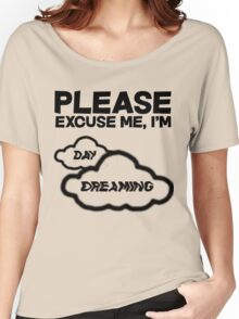 Please excuse me, I'm daydreaming Women's Relaxed Fit T-Shirt