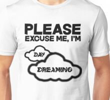 Please excuse me, I'm daydreaming Unisex T-Shirt