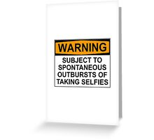 WARNING: SUBJECT TO SPONTANEOUS OUTBURSTS OF TAKING SELFIES Greeting Card