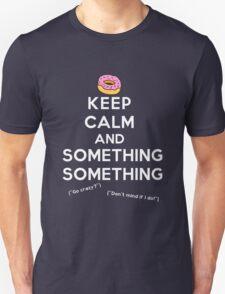 Keep Calm and Something Something (darks version) T-Shirt