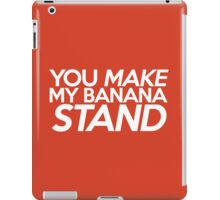 You Make My Banana Stand iPad Case/Skin