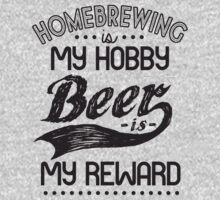 Homebrewing Is My Hobby Beer Is My Reward  by adiruhendi