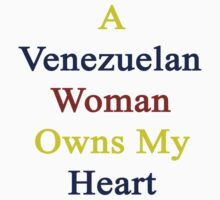 A Venezuelan Woman Owns My Heart  by supernova23
