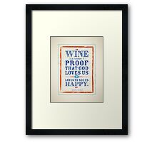 Wine is constant proof that God loves us & loves to see us happy. Framed Print