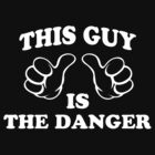 This Guy Is the Danger by fishbiscuit