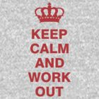 Keep Calm and Work Out by Look Human