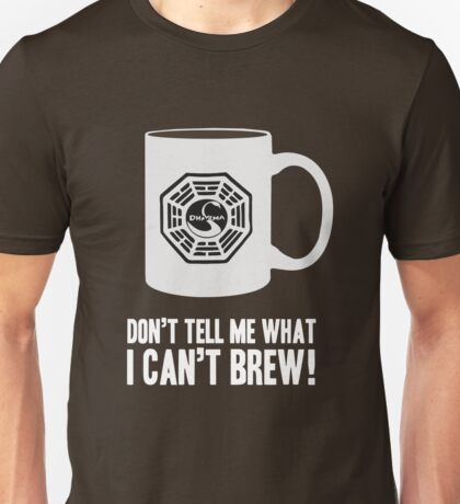 """""""Don't tell me what I can't brew!"""" Dharma Initiative Coffee (Lost) Unisex T-Shirt"""