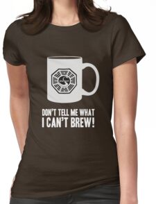 """""""Don't tell me what I can't brew!"""" Dharma Initiative Coffee (Lost) Womens Fitted T-Shirt"""