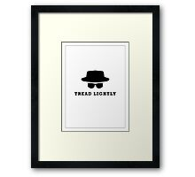 "In the words of Walter White, ""tread lightly"" Framed Print"