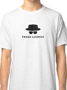 """In the words of Walter White, """"tread lightly"""" Classic T-Shirt"""
