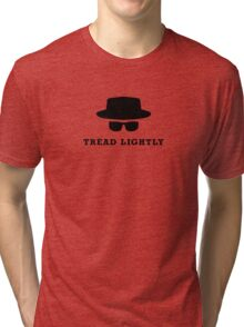 "In the words of Walter White, ""tread lightly"" Tri-blend T-Shirt"