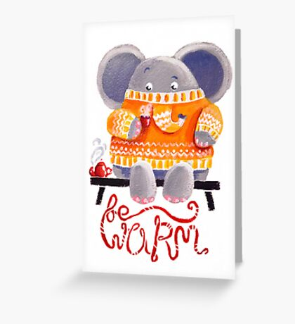 Be Warm! - Rondy the Elephant in his favorite sweater Greeting Card