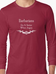 Barbarians do it better when angry (For dark shirts) Long Sleeve T-Shirt
