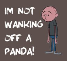 Karl Pilkington - Im Not Wanking Off A Panda by KarlPilkington