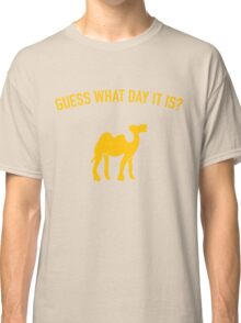 Guess What Day It Is? Hump Day T-Shirt Classic T-Shirt