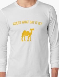 Guess What Day It Is? Hump Day T-Shirt Long Sleeve T-Shirt