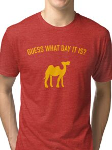 Guess What Day It Is? Hump Day T-Shirt Tri-blend T-Shirt