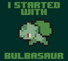 I Started With Bulbasaur by FANATEE