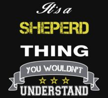 SHEPERD It's thing you wouldn't understand !! - T Shirt, Hoodie, Hoodies, Year, Birthday by novalac3