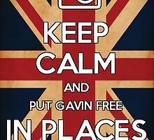 Keep Calm and Put Gavin Free In Places He Shouldn't Be by hnnolch