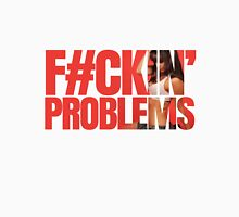 Fuckin' Problems T-shirt Unisex T-Shirt