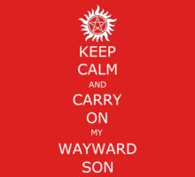 Keep Calm and Carry On My Wayward Son by fairy911911