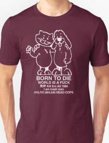 BORN TO DIE WORLD IS A F*CK KILL EM ALL 1989 I AM TRASH MAN 410757664530 DEAD COPS T-Shirt