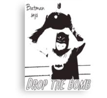 batman says drop the bomb! Canvas Print