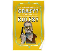 BIG LEBOWSKI- Walter Sobchak- Has the whole world gone crazy? Poster