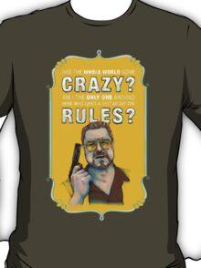 BIG LEBOWSKI- Walter Sobchak- Has the whole world gone crazy? T-Shirt