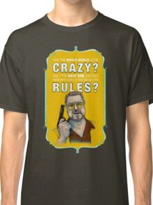 BIG LEBOWSKI- Walter Sobchak- Has the whole world gone crazy? Classic T-Shirt