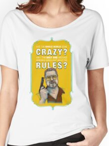 BIG LEBOWSKI- Walter Sobchak- Has the whole world gone crazy? Women's Relaxed Fit T-Shirt